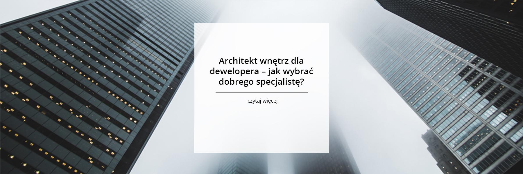 Architekt wnętrz dla dewelopera – jak wybrać dobrego specjalistę?