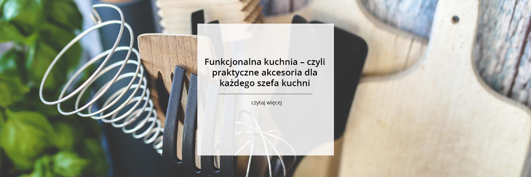Funkcjonalna kuchnia – czyli praktyczne akcesoria dla każdego szefa kuchni