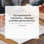 Zaprojektowanie mieszkania – dlaczego architekt jest konieczny?